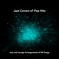 Různí interpreti – Jazz Covers of Pop Hits: Jazz and Lounge Arrangements of Hit Songs