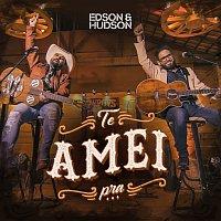 Edson & Hudson – Te Amei Pra...
