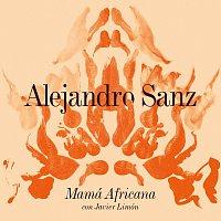 Alejandro Sanz, Javier Limón – Mamá Africana