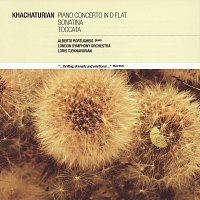 Khachaturian: Piano Concerto in D flat, Sonatina, Toccata