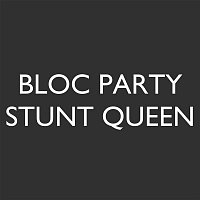 Bloc Party – Stunt Queen