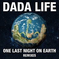 Dada Life – One Last Night On Earth [Remixes]