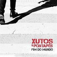 Xutos & Pontapés – Fim do Mundo