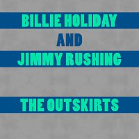 Billie Holiday, Jimmy Rushing – The Outskirts
