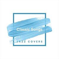 Různí interpreti – Classic Songs Jazz Covers