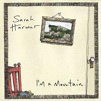 Sarah Harmer – I'm A Mountain