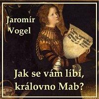 Přední strana obalu CD Vogel: Jak se vám líbí královno Mab?