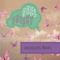 Jacques Brel – Feel Frisky