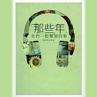 Various Artists.. – Na Xie Nian Wo Men Yi Qi Ting Guo Di Ge (Mandarin Edition)
