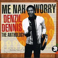 Denzil Dennis – Me Nah Worry - The Anthology