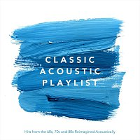 Různí interpreti – Classic Acoustic Playlist: Hits from the 60s, 70s and 80s Reimagined Acoustically