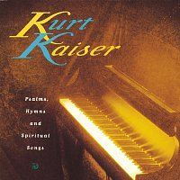 Kurt Kaiser – Psalms, Hymns & Spiritual Song