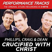 Phillips, Craig & Dean – Crucified With Christ [Performance Tracks]