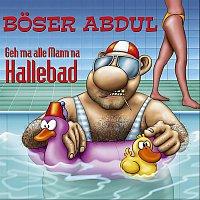 Boser Abdul – Geh ma alle Mann na Hallebad