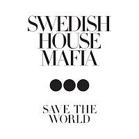 Swedish House Mafia – Save The World