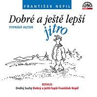 František Nepil, Ondřej Suchý – Dobré a ještě lepší jitro + bonus