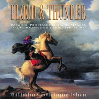 Cliff Eidelman, Seattle Symphony Orchestra – Blood & Thunder [Parades, Processionals And Attacks From Hollywood's Most Epic Films]