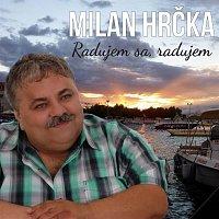 Milan Hrčka – Milan Hrčka - Radujem sa, radujem