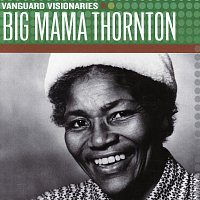 Big Mama Thornton – Vanguard Visionaries
