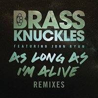Brass Knuckles, John Ryan – As Long As I'm Alive (Remixes, Pt. 2)