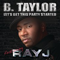 B. Taylor, Ray J – Let's Get This Party Started