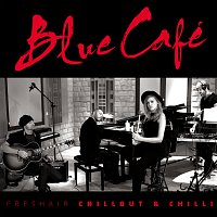 Blue Cafe – FRESHAIR CHILLOUT & CHILLI