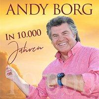 Andy Borg – In 10.000 Jahren