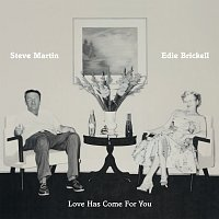 Steve Martin, Edie Brickell – Love Has Come For You