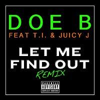 Doe B, T.I., Juicy J – Let Me Find Out [Remix]