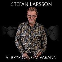 Stefan Larsson, Ylva & Linda – Vi bryr oss om varann
