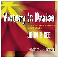 Victory In Praise Music, Arts Seminar Mass Choir, John P. Kee – Mighty In The Spirit