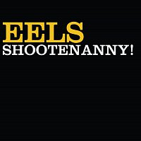 Eels – Shootenanny!
