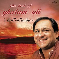 Ghulam Ali – Lal -O- Gauhar : The Best Of Ghulam Ali