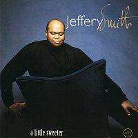 Jeffery Smith – A Little Sweeter