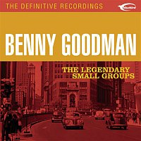 Benny Goodman Quartet – The Legendary Small Groups
