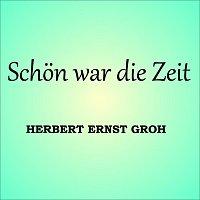 Herbert Ernst Groh – Schon war die Zeit