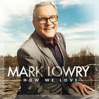Mark Lowry – How We Love