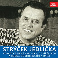 Antonín Jedlička, Marie Štichová – Strýček Jedlička - Pohádky Zelená Karkulka, O zvířátkách a budce, Doktor Bolíto a další