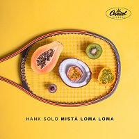 Hank Solo – Mista Loma Loma