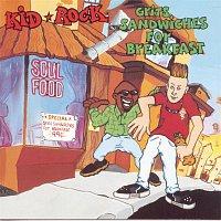Kid Rock – Grits Sandwiches For Breakfast