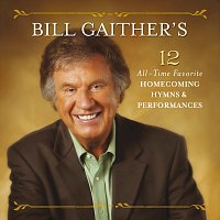 Různí interpreti – Bill Gaither's 12 All-Time Favorite Homecoming Hymns & Performances [Live]