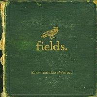 Fields – Everything Last Winter