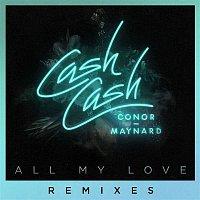 Cash Cash, Conor Maynard – All My Love (feat. Conor Maynard) [Remixes]