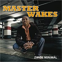Master Wakes – Zwide Minimal
