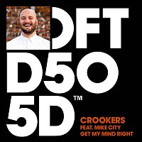 Crookers – Get My Mind Right (feat. Mike City)