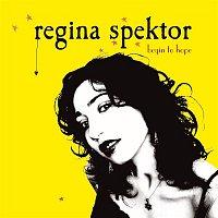 Regina Spektor – Begin To Hope