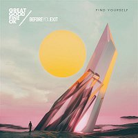 Great Good Fine Ok, Before You Exit – Find Yourself