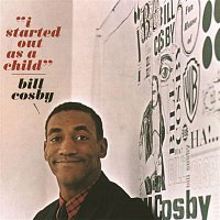 Bill Cosby – I Started Out As A Child