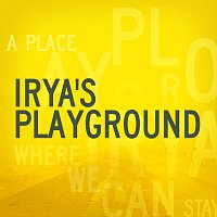 Irya's Playground – A Place Where We Can Stay