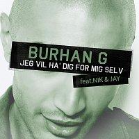 Burhan G, Nik & Jay – Jeg Vil Ha' Dig For Mig Selv